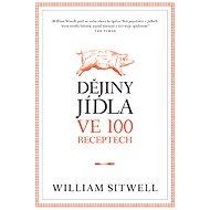 Dějiny jídla ve 100 receptech - William Sitwell
