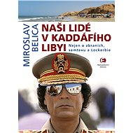 Naši lidé v Kaddáfího Libyi - Miroslav Belica