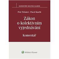 Zákon o kolektivním vyjednávání. Komentář - Petr Tröster, Pavel Knebl