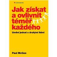 Jak získat a ovlivnit téměř každého - Paul McGee