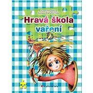 Hravá škola vaření - Zuzana Pospíšilová, Drahomír Trsťan