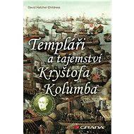Templáři a tajemství Kryštofa Kolumba - David Hatcher Childress