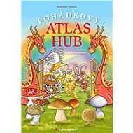 Pohádkový atlas hub - Radomír Socha, Zdeňka Študlarová