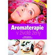 Aromaterapie v životě ženy - Adéla Zrubecká, Ivana Ašenbrenerová