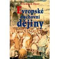 Evropské duchovní dějiny - Friedrich Heer