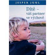 Dítě – váš partner ve výchově - Jesper Juul