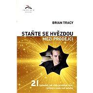Staňte se hvězdou mezi prodejci - Brian Tracy