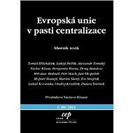 Evropská unie v pasti centralizace - Tomáš Břicháček, Lukáš Petřík, Alexander Tomský, Václav Klaus, Benjamin Kuras