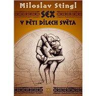 Sex v pěti dílech světa - Miloslav Stingl
