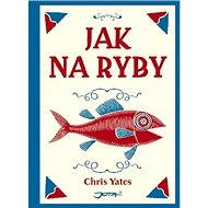 Jak na ryby - Chris Yates