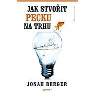 Jak stvořit pecku na trhu - Jonah Berger