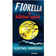 Fiorella a hřbitov upírů - Vlastimil Vondruška