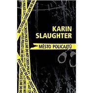 Město policajtů - Karin Slaughter
