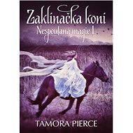 Nespoutaná magie 1 - Zaklínačka koní - Tamora Pierceová
