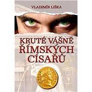Kruté vášně římských císařů - Vladimír Liška