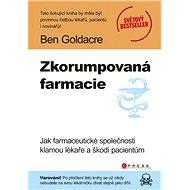Zkorumpovaná farmacie - Ben Goldacre