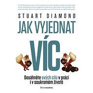 Jak vyjednat víc - Stuart Diamond