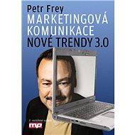 Marketingová komunikace - nové trendy 3.0 - Petr Frey