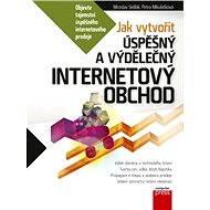 Jak vytvořit úspěšný a výdělečný internetový obchod - Mirek Sedlák, Petra Mikulášková
