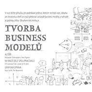 Tvorba business modelů - Alexander Osterwalder, Yves Pigneur