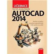 AutoCAD 2014: Učebnice - Jaroslav Kletečka, Petr Fořt