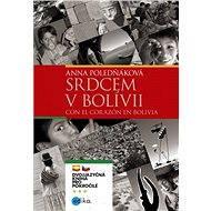 Srdcem v Bolívii - Anna Poledňáková