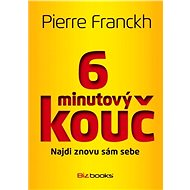 6minutový kouč: Najdi znovu sám sebe - Pierre Franckh