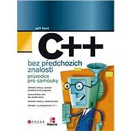 C++ bez předchozích znalostí - Jeff Kent