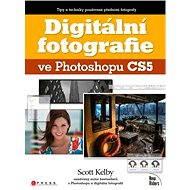 Digitální fotografie ve Photoshopu CS5 - Scott Kelby