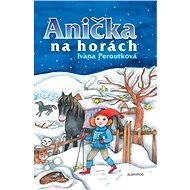 Anička na horách - Ivana Peroutková, Eva Mastníková