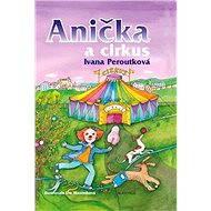 Anička a cirkus - Ivana Peroutková, Eva Mastníková