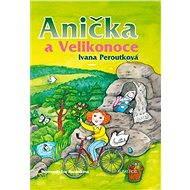 Anička a Velikonoce - Ivana Peroutková, Eva Mastníková
