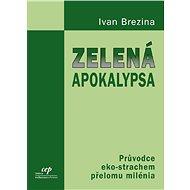 Zelená apokalypsa - Ivan Brezina