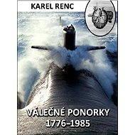 Válečné ponorky 1776–1985 - Karel Renc