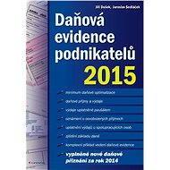 Daňová evidence podnikatelů 2015 - Jiří Dušek, Jaroslav Sedláček