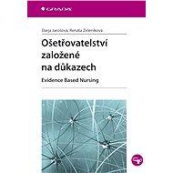 Ošetřovatelství založené na důkazech - Darja Jarošová, Renáta Zeleníková