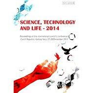 Science, technology and life 2014 - konferenční materiály