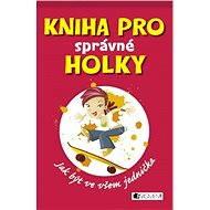 Kniha pro správné holky - Juliana Foster, Ilona Laužanská