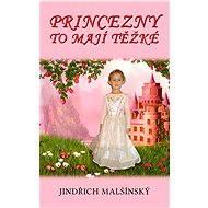 Princezny to mají těžké - Jindřich Malšínský