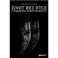 Život bez otce s diagnózou depersonalizace - Elektronická kniha - Martina Coleová