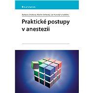 Praktické postupy v anestezii - Barbora Jindrová, Martin Stříteský, Jan Kunstýř, kolektiv a