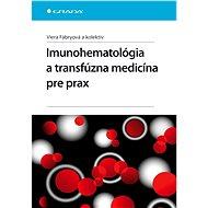 Imunohematológia a transfúzna medicína pre prax - Viera a kolektív Fábryová