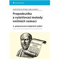 Propedeutika a vyšetřovací metody vnitřních nemocí - Jindřich Špinar, Ondřej Ludka, kolektiv a
