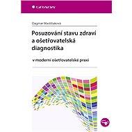 Posuzování stavu zdraví a ošetřovatelská diagnostika - Dagmar Mastiliaková
