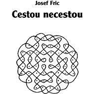 Cestou necestou - Josef Fric