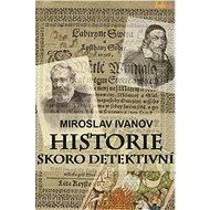 Historie skoro detektivní - Miroslav Ivanov