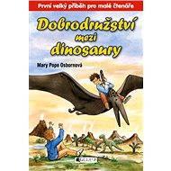 Dobrodružství mezi dinosaury - Sal Murdocca, Drahomíra Michnová, Mary PopeOsborne