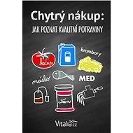 Chytrý nákup: Jak poznat kvalitní potraviny - Elektronická kniha - Vitalia.cz