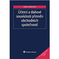 Účetní a daňové souvislosti přeměn obchodních společností - Jana Skálová