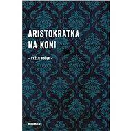 Aristokratka na koni [E-kniha] - Evžen Boček
